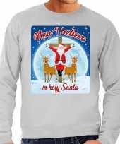Foute foute kersttrui now i believe in holy santa grijs voor heren